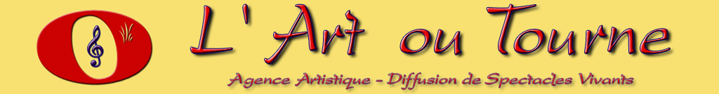 L'Art ou Tourne - Promotion et Diffusion de Spectacles Vivants - Communication des Artistes - Agence artistique - Bo�te de production - Musique Arts & Culture Ev�nements Chanson Fran�aise Ev�nementiel Agenda Jazz Blues Classique Lyrique M�di�val Traditionnel Jeune Public Animations presentation